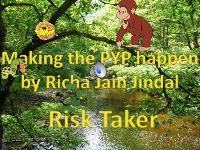 Making the PYP happen by Richa Jain Jindal Risk Taker