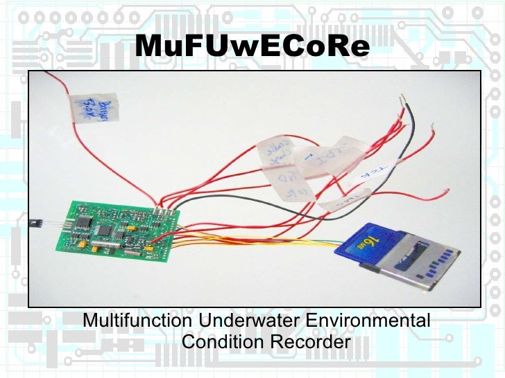 MuFUwECoRe <ul><li>Multifunction Underwater Environmental Condition Recorder </li></ul>