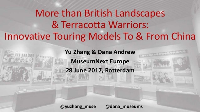 More than British Landscapes & Terracotta Warriors: Innovative Touring Models To & From China Yu Zhang & Dana Andrew Museu...