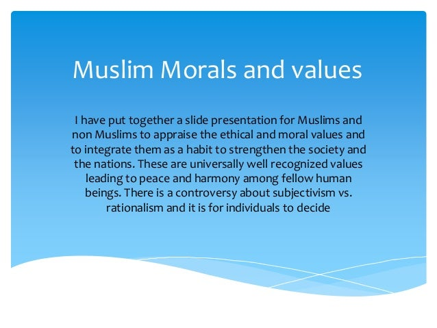 the moral values of islam On this moral stories website, we have listed a large collection of moral stories covering different aspects of morality and ethics in islam or islamic morals and.