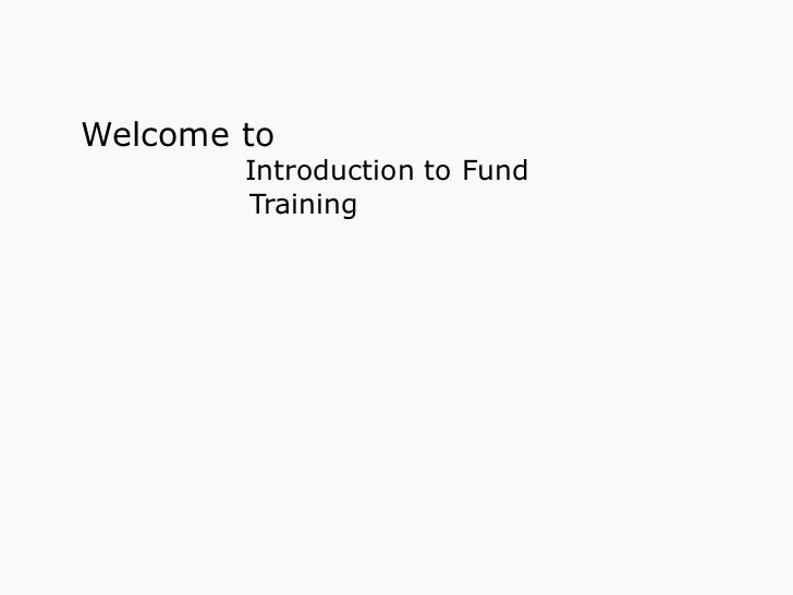 Welcome to    Introduction to Fund  Training