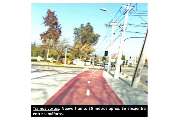 Tramos cortos. Nuevo tramo: 35 metros aprox. Se encuentraentre semáforos.