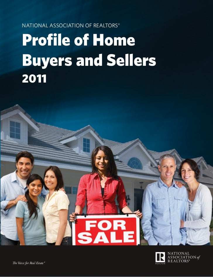 NatioNal associatioN of RealtoRs®       Profile of Home       Buyers and Sellers       2011The Voice for Real Estate®     ...