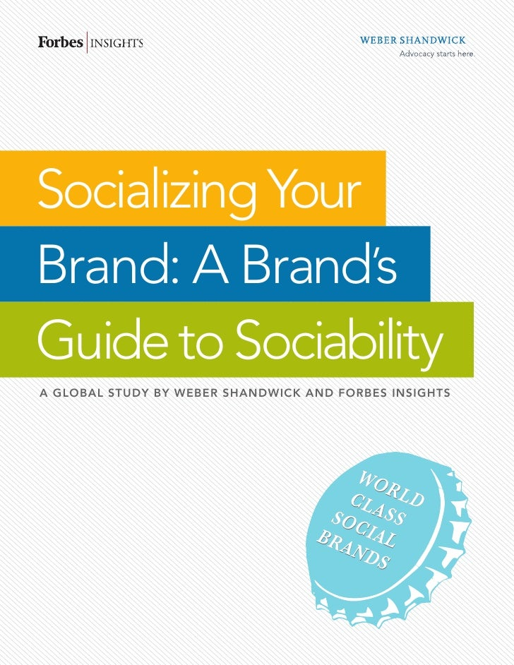 Socializing YourBrand: A Brand'sGuide to SociabilityA GLOBAL STUDY BY WEBER SHANDWICK AND FORBES INSIGHTS                 ...