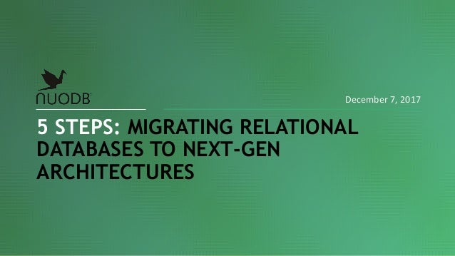 5 STEPS: MIGRATING RELATIONAL DATABASES TO NEXT-GEN ARCHITECTURES December 7, 2017