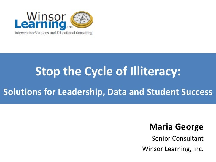 Stop the Cycle of Illiteracy:Solutions for Leadership, Data and Student Success                                   Maria Ge...