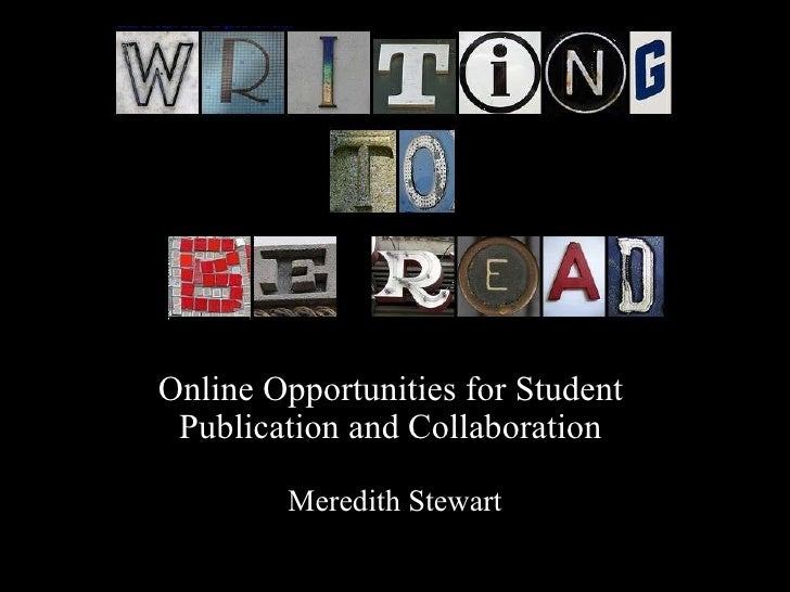 Online Opportunities for Student  Publication and Collaboration  Meredith Stewart