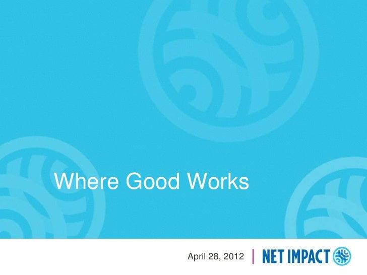 Where Good Works          April 28, 2012
