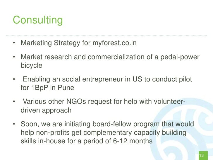 Consulting• Marketing Strategy for myforest.co.in• Market research and commercialization of a pedal-power  bicycle•    Ena...