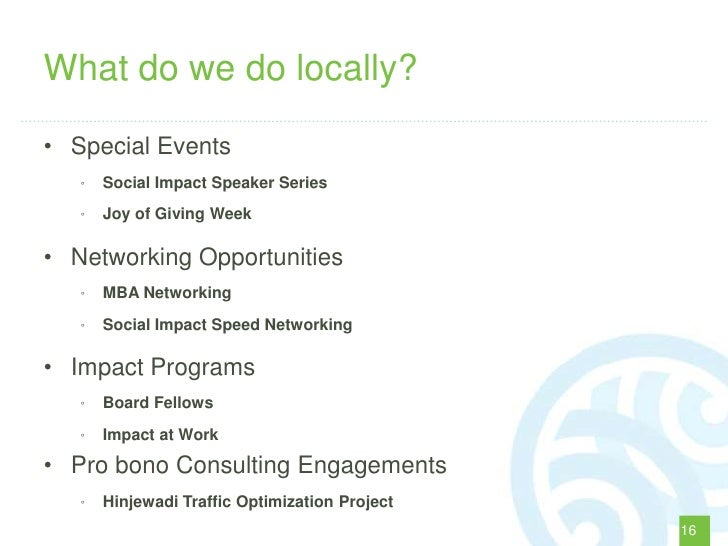 What do we do locally?• Special Events   °   Social Impact Speaker Series   °   Joy of Giving Week• Networking Opportuniti...