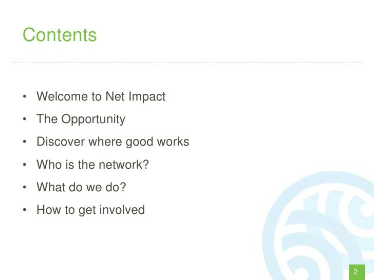 Contents• Welcome to Net Impact• The Opportunity• Discover where good works• Who is the network?• What do we do?• How to g...