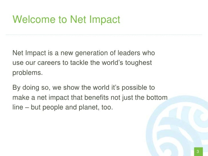 """Welcome to Net ImpactNet Impact is a new generation of leaders whouse our careers to tackle the world""""s toughestproblems.B..."""