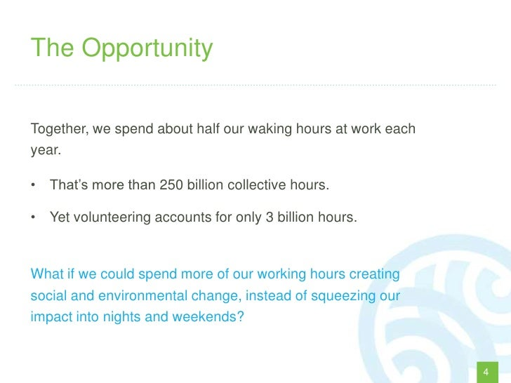 """The OpportunityTogether, we spend about half our waking hours at work eachyear.• That""""s more than 250 billion collective h..."""