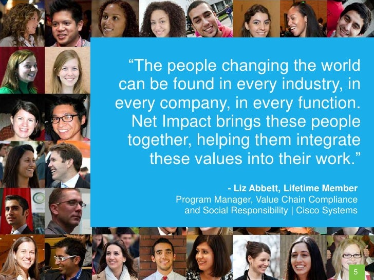 """""""The people changing the worldcan be found in every industry, inevery company, in every function.   Net Impact brings thes..."""