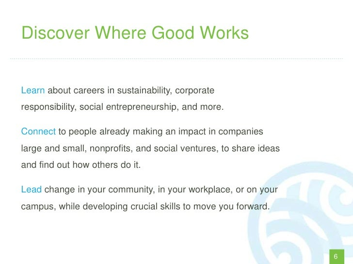 Discover Where Good WorksLearn about careers in sustainability, corporateresponsibility, social entrepreneurship, and more...