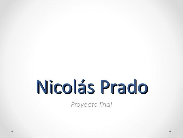 Nicolás PradoNicolás Prado Proyecto final