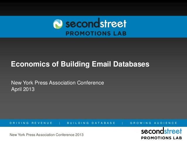Economics of Building Email Databases New York Press Association Conference April 2013D R I V I N G   R E V E N U E       ...