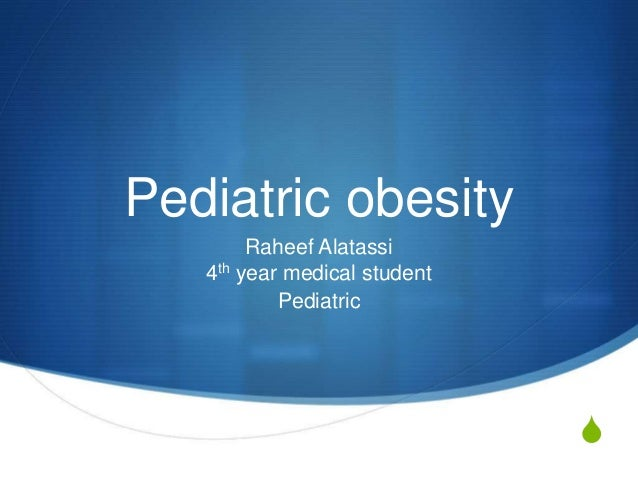 S Pediatric obesity Raheef Alatassi 4th year medical student Pediatric
