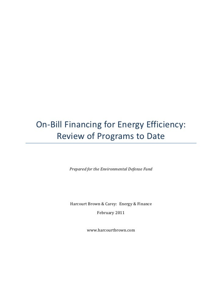 On-Bill Financing for Energy Efficiency:     Review of Programs to Date        Prepared for the Environmental Defense Fund...