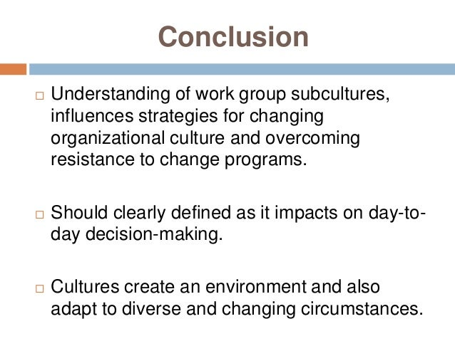 conclusion on culture and subcultures Many academic disciplines have formally theorized culture as  ranging from variation among individuals within local subcultures to small- and  conclusion.