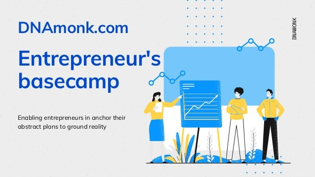 DNAmonk.com Entrepreneur's basecamp Enabling entrepreneurs in anchor their abstract plans to ground reality DNAMONK