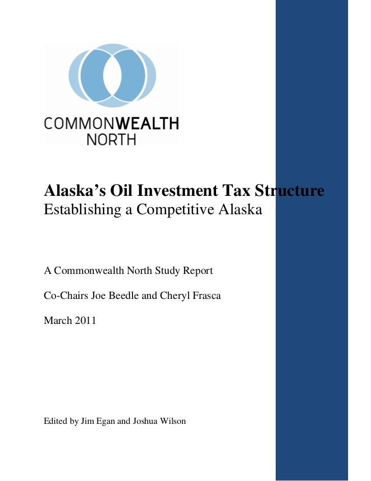 Alaska's Oil Investment Tax StructureEstablishing a Competitive AlaskaA Commonwealth North Study ReportCo-Chairs Joe Beedl...