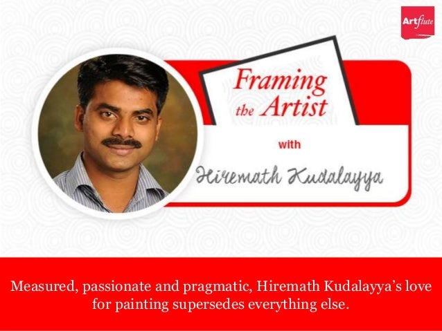 Measured, passionate and pragmatic, Hiremath Kudalayya's love for painting supersedes everything else.