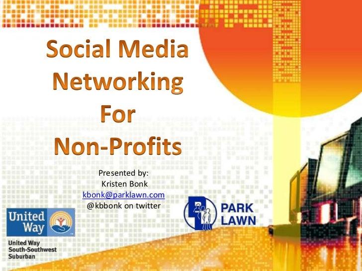 Social Media <br />Networking <br />For <br />Non-Profits<br />Presented by:<br /> Kristen Bonk<br />kbonk@parklawn.com<br...