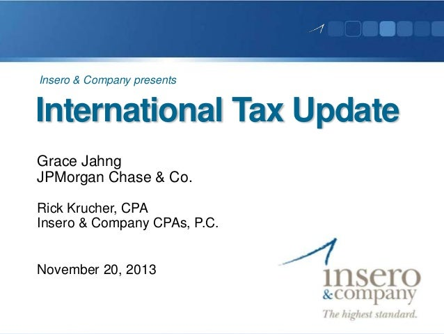 Insero & Company presents  International Tax Update Grace Jahng JPMorgan Chase & Co. Rick Krucher, CPA Insero & Company CP...