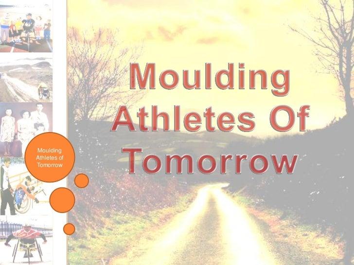 MouldingAthletes ofTomorrow