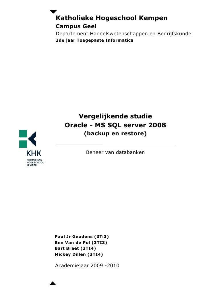 Vergelijkende studie Oracle - MS SQL server 2008(backup en restore)<br />Katholieke Hogeschool KempenCampus GeelDepartemen...