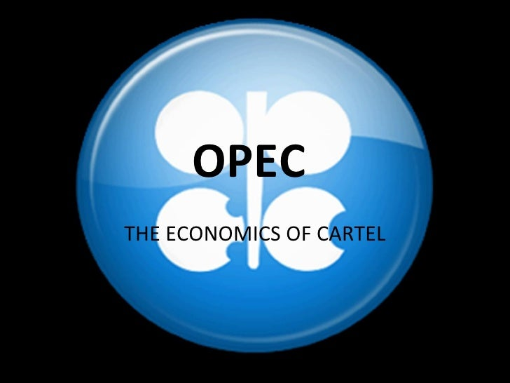 OPEC  THE ECONOMICS OF CARTEL