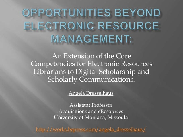 An Extension of the Core Competencies for Electronic Resources Librarians to Digital Scholarship and Scholarly Communicati...