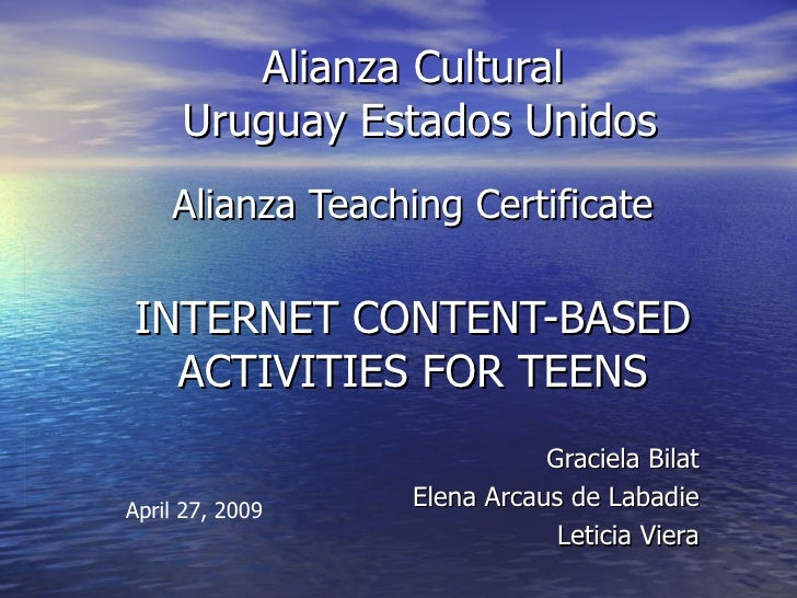 Alianza Cultural  Uruguay Estados Unidos Alianza Teaching Certificate INTERNET CONTENT-BASED ACTIVITIES FOR TEENS Graciela...