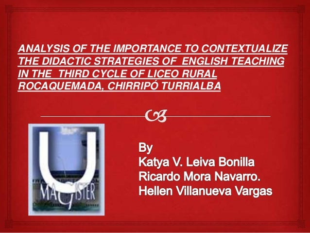 ANALYSIS OF THE IMPORTANCE TO CONTEXTUALIZE THE DIDACTIC STRATEGIES OF ENGLISH TEACHING IN THE THIRD CYCLE OF LICEO RURAL ...