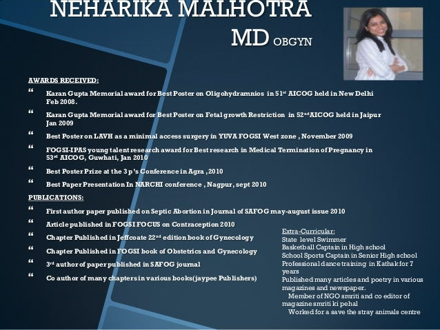 NEHARIKA MALHOTRA                 MD OBGYNAWARDS RECEIVED:   Karan Gupta Memorial award for Best Poster on Oligohydramnio...