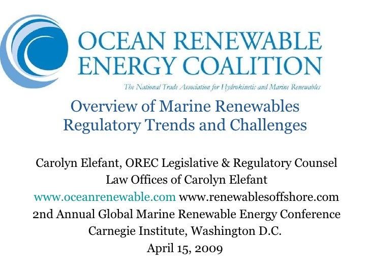 Overview of Marine Renewables Regulatory Trends and Challenges Carolyn Elefant, OREC Legislative & Regulatory Counsel Law ...