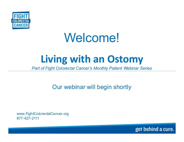 Welcome!Living with an OstomyPart of Fight Colorectal Cancer's Monthly Patient Webinar SeriesOur webinar will begin shortl...