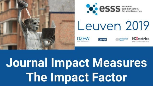 Journal Impact Measures The Impact Factor Leuven 2019
