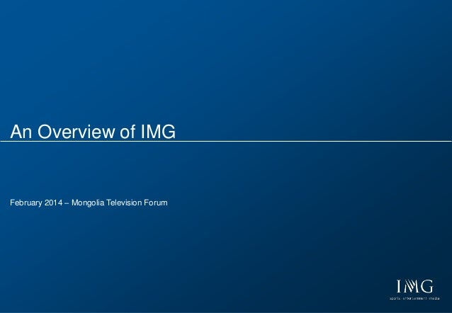 Presentation Title Date 2008 IMG1 An Overview of IMG February 2014 – Mongolia Television Forum