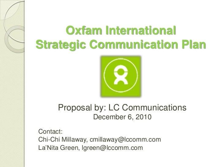 Oxfam InternationalStrategic Communication Plan      Proposal by: LC Communications                December 6, 2010Contact...