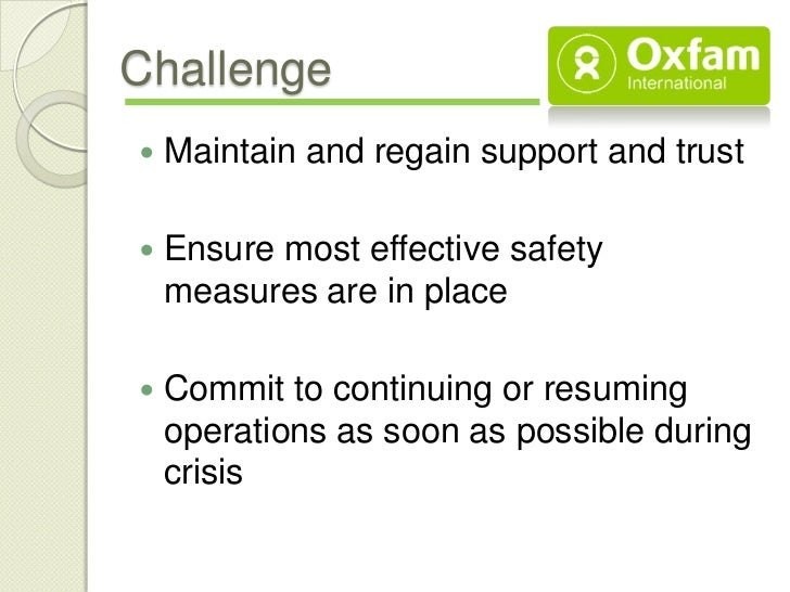 Challenge   Maintain and regain support and trust   Ensure most effective safety    measures are in place   Commit to c...