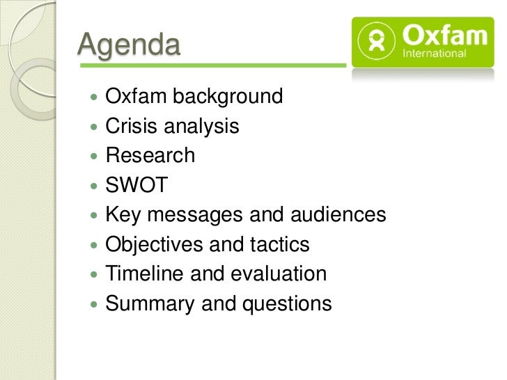 Agenda   Oxfam background   Crisis analysis   Research   SWOT   Key messages and audiences   Objectives and tactics...