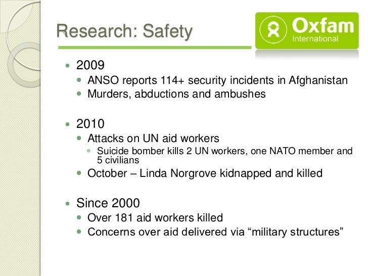 Research: Safety    2009      ANSO reports 114+ security incidents in Afghanistan      Murders, abductions and ambushes...