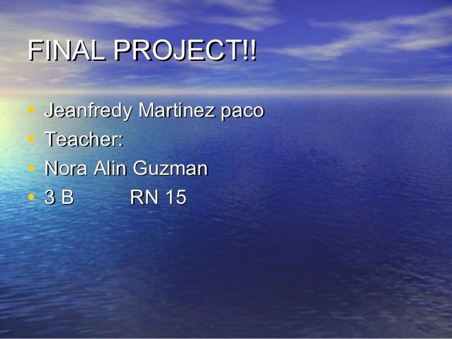 FINAL PROJECT!!FINAL PROJECT!! • Jeanfredy Martinez pacoJeanfredy Martinez paco • Teacher:Teacher: • Nora Alin GuzmanNora ...