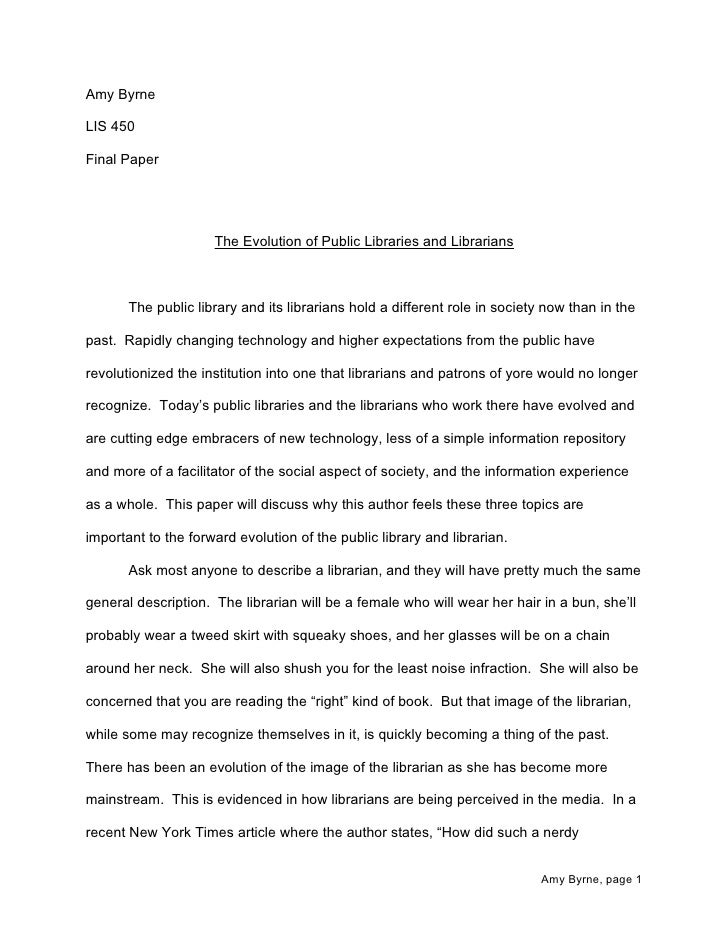 Amy Byrne  LIS 450  Final Paper                          The Evolution of Public Libraries and Librarians           The pu...