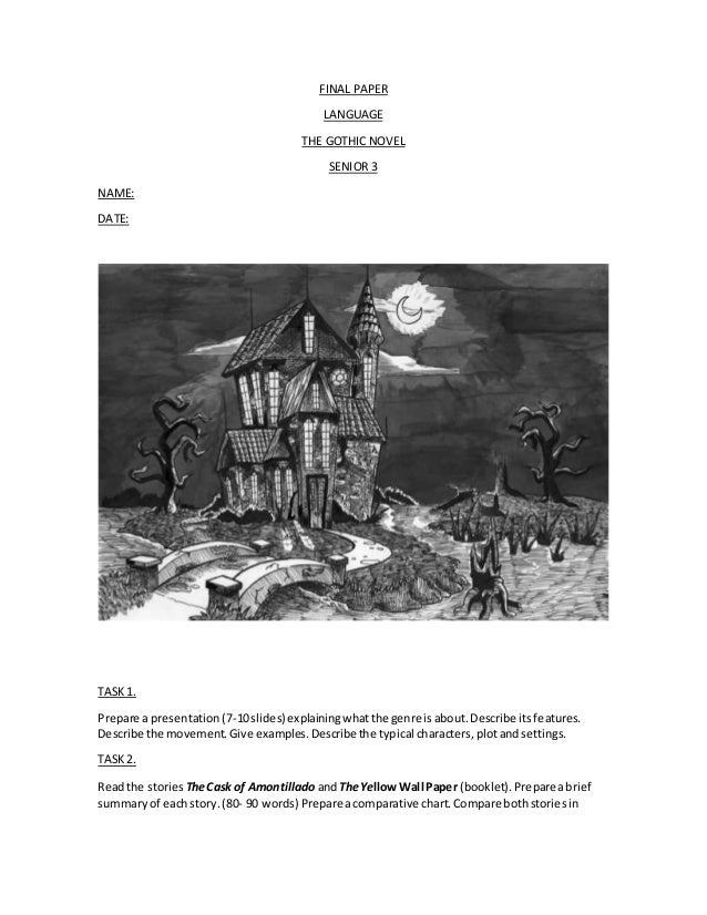 FINAL PAPER LANGUAGE THE GOTHIC NOVEL SENIOR 3 NAME: DATE: TASK1. Prepare a presentation(7-10slides) explainingwhatthe gen...