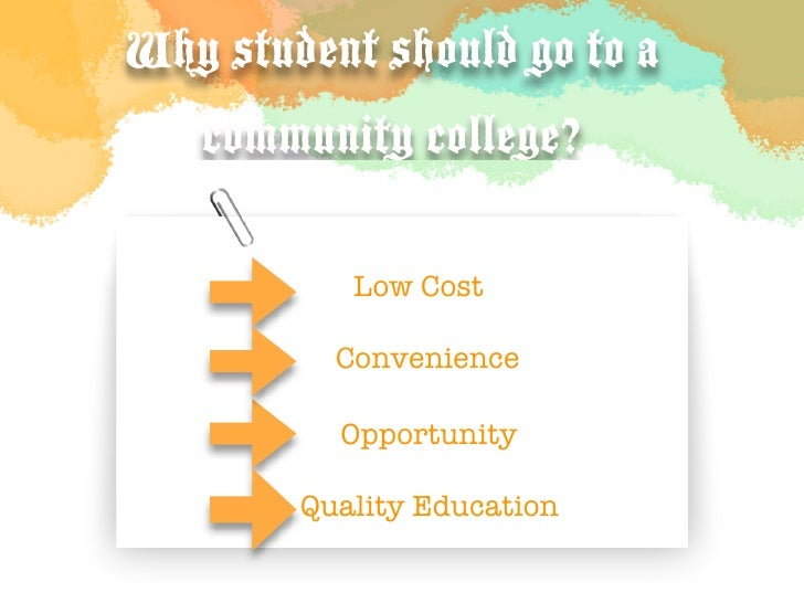 Why student should go to a     community college?  •          Low Cost           T Convenience            Opportunity     ...