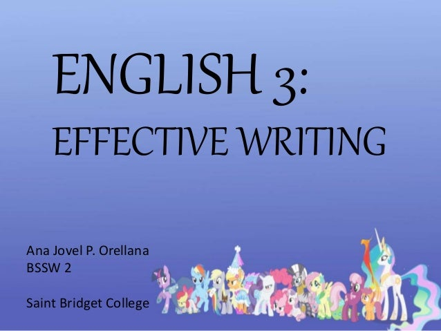 ENGLISH 3: EFFECTIVE WRITING Ana Jovel P. Orellana BSSW 2 Saint Bridget College