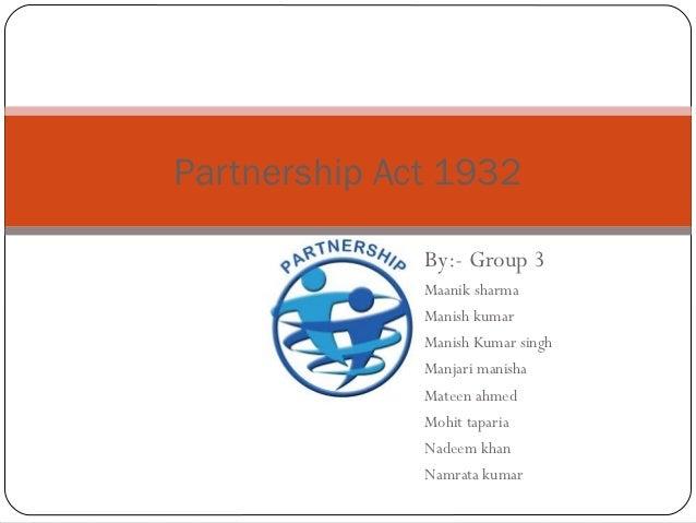 Partnership Act 1932              By:- Group 3              Maanik sharma              Manish kumar              Manish Ku...